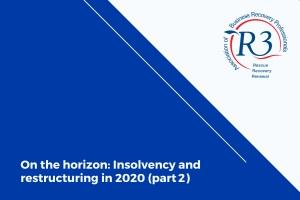 On the horizon: Insolvency and restructuring in 2020 (part 2)
